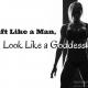 Lift Like a Man, Look Like a Goddess!