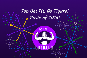 The Top Get Fit. Go Figure! Posts of 2015
