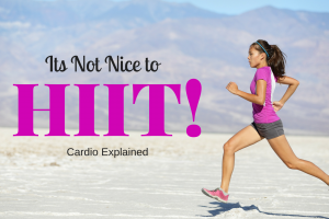 It's Not Nice to HIIT!!!!