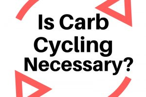 Carb Cycling Part 2. Is it Really Necessary?